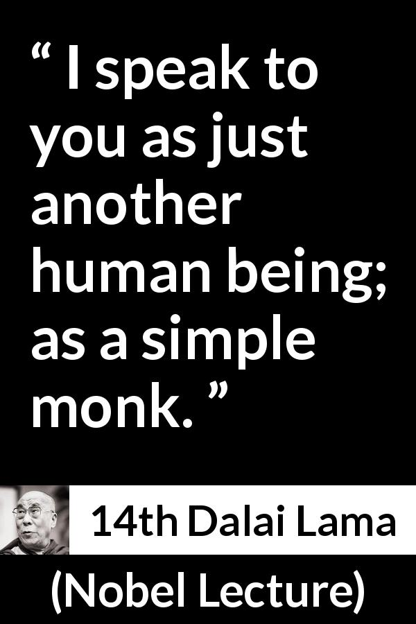 14th Dalai Lama quote about humanity from Nobel Lecture (1989) - I speak to you as just another human being; as a simple monk.