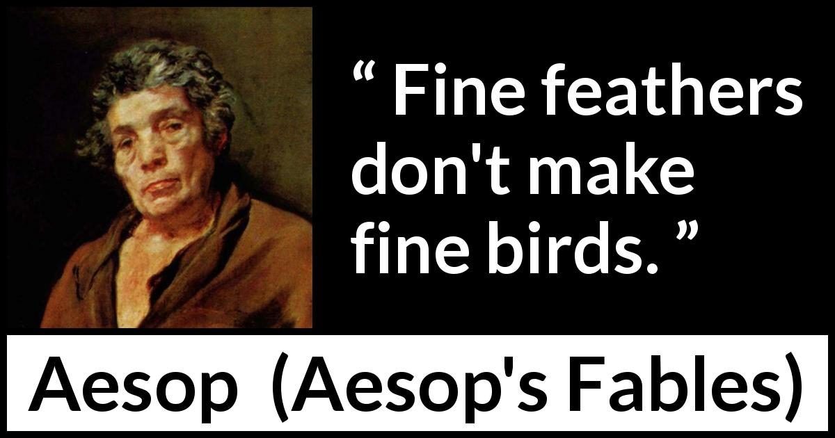 "Aesop about bird (""Aesop's Fables"") - Fine feathers don't make fine birds."