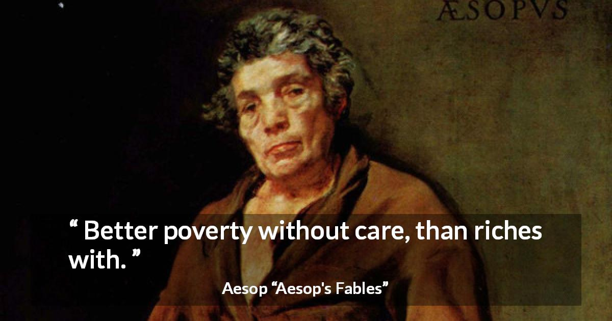 "Aesop about care (""Aesop's Fables"") - Better poverty without care, than riches with."