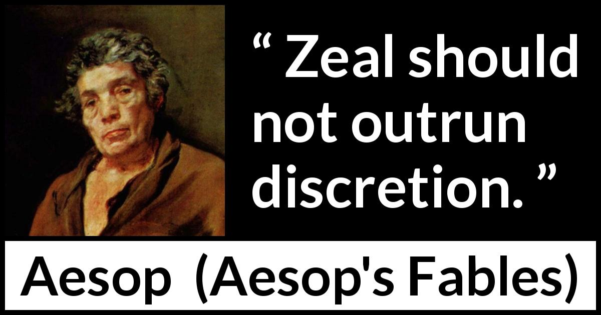 "Aesop about discretion (""Aesop's Fables"") - Zeal should not outrun discretion."