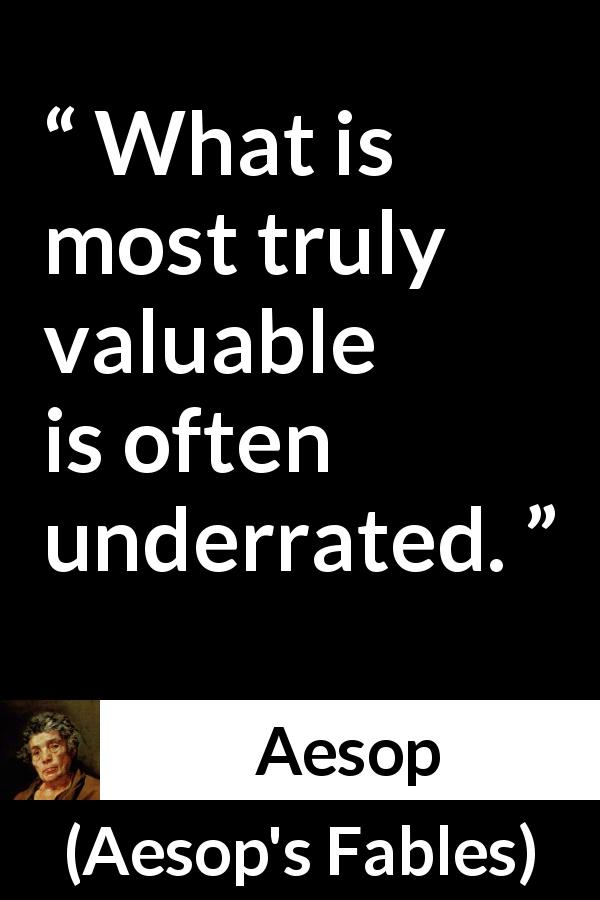 "Aesop about value (""Aesop's Fables"") - What is most truly valuable is often underrated."