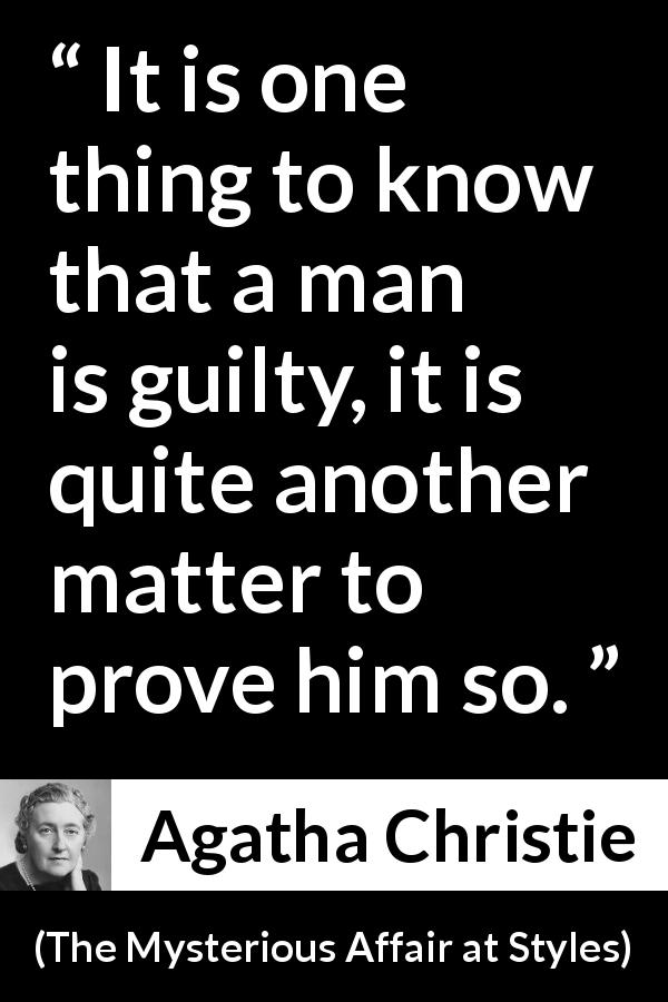 Agatha Christie - The Mysterious Affair at Styles - It is one thing to know that a man is guilty, it is quite another matter to prove him so.