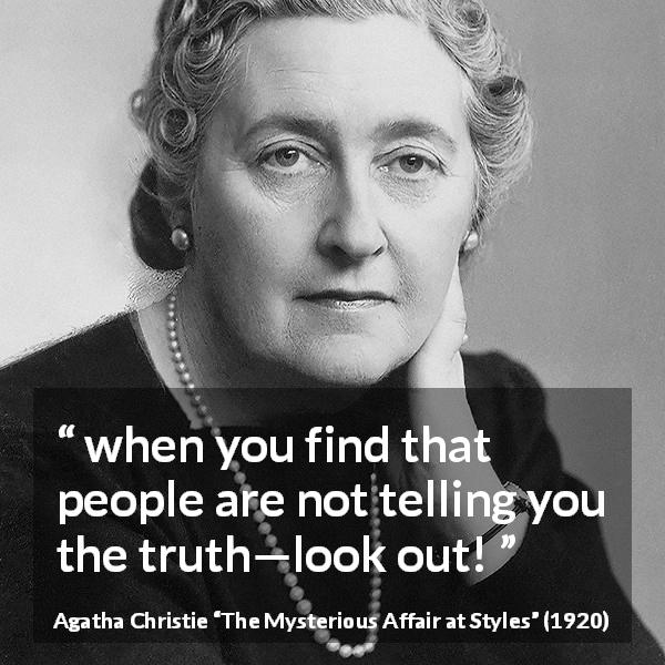 "Agatha Christie about truth (""The Mysterious Affair at Styles"", 1920) - when you find that people are not telling you the truth—look out!"