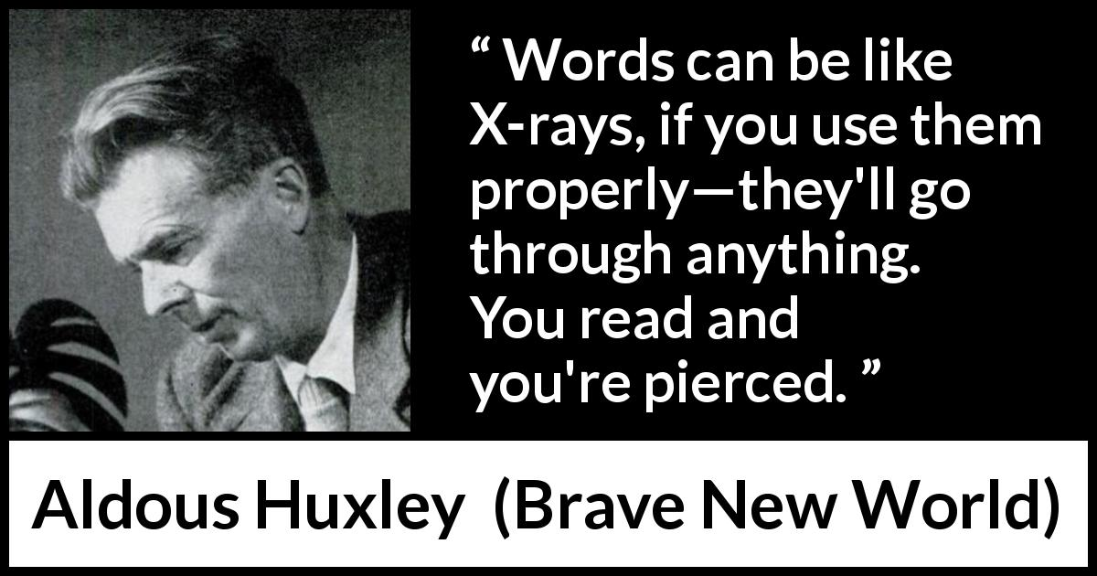 use satire brave new world huxley As huxley worked on his book, his satire darkened the book became a serious warning that if we use science as an instrument of power, we will probably apply it to human beings in the wrong way, producing a horrible society brave new world belongs firmly in the tradition of utopian writing, but the utopia it portrays is a.