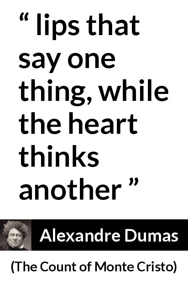 "Alexandre Dumas about feelings (""The Count of Monte Cristo"", 1845) - lips that say one thing, while the heart thinks another"