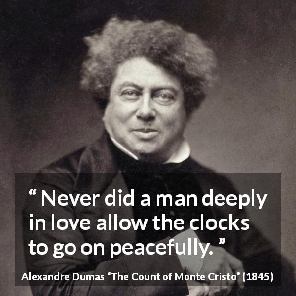 Alexandre Dumas quote about love from The Count of Monte Cristo (1845) - Never did a man deeply in love allow the clocks to go on peacefully.