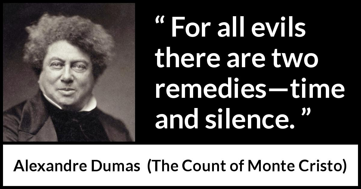 Alexandre Dumas quote about time from The Count of Monte Cristo (1845) - For all evils there are two remedies—time and silence.