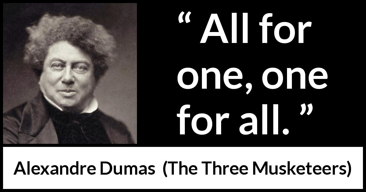 "Alexandre Dumas about union (""The Three Musketeers"", 1844) - All for one, one for all."