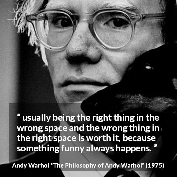 """""""usually being the right thing in the wrong space and the ..."""