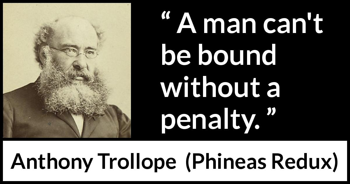 "Anthony Trollope about penalty (""Phineas Redux"", 1874) - A man can't be bound without a penalty."