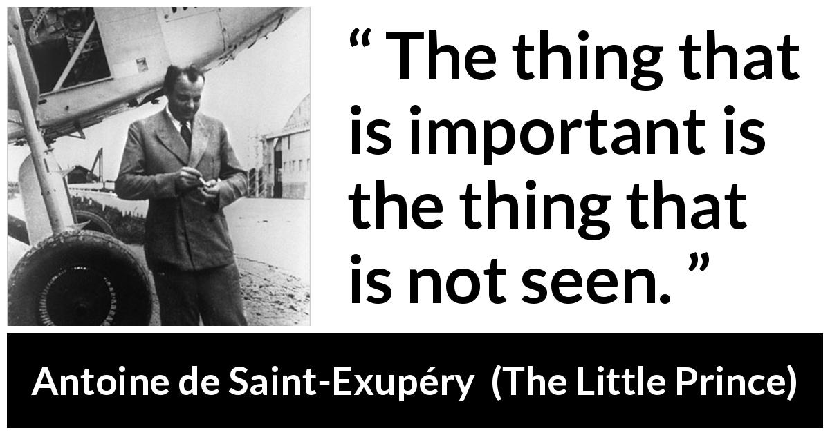 "Antoine de Saint-Exupéry about sight (""The Little Prince"", 1943) - The thing that is important is the thing that is not seen."