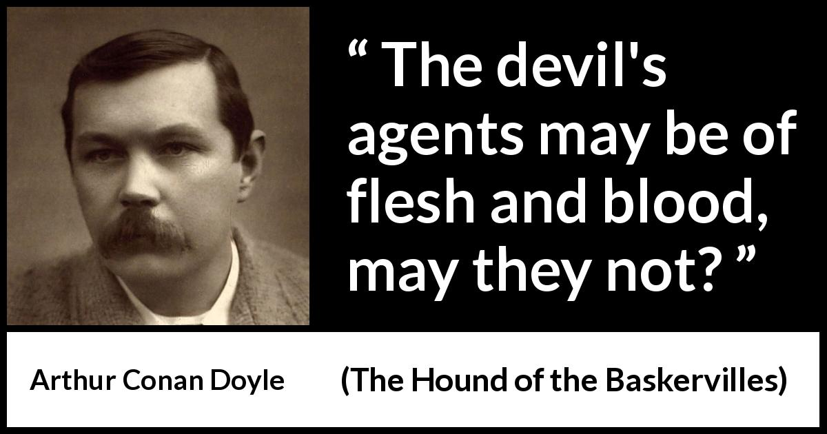 Arthur Conan Doyle - The Hound of the Baskervilles - The devil's agents may be of flesh and blood, may they not?