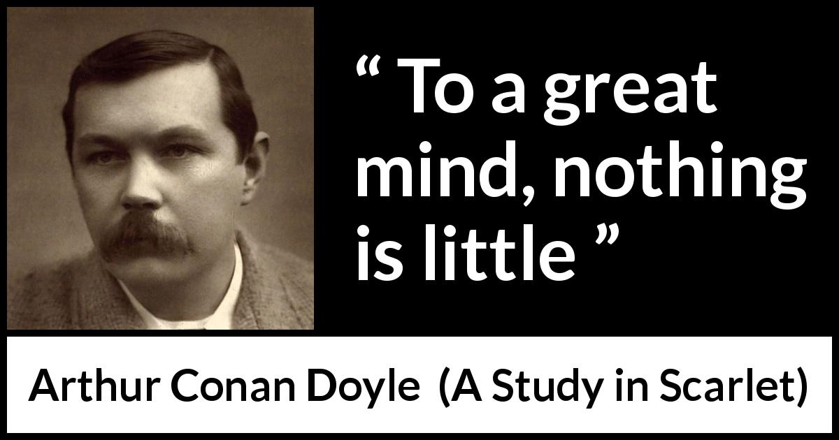 Arthur Conan Doyle - A Study in Scarlet - To a great mind, nothing is little