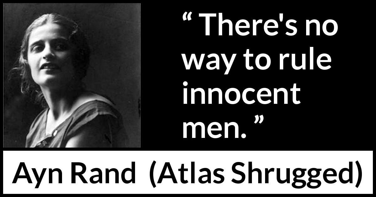 "Ayn Rand about freedom (""Atlas Shrugged"", 1957) - There's no way to rule innocent men."