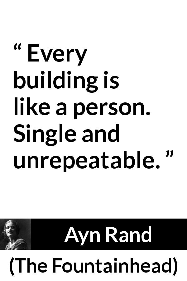 "Ayn Rand about passion (""The Fountainhead"", 1943) - Every building is like a person. Single and unrepeatable."