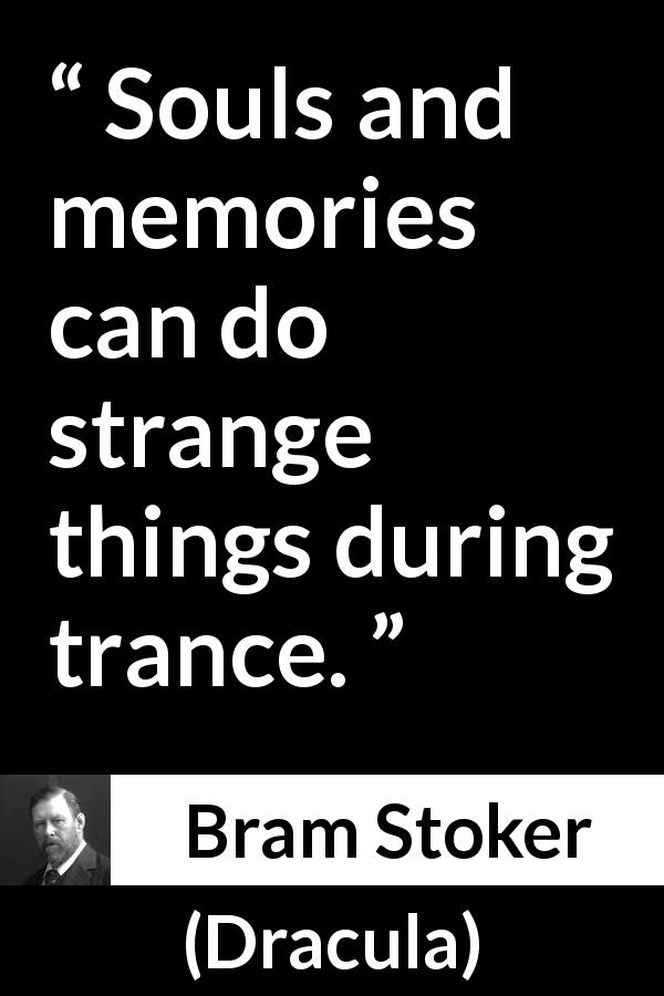 "Bram Stoker about dreams (""Dracula"", 1897) - Souls and memories can do strange things during trance."