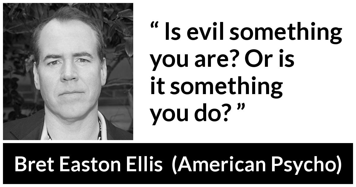 "Bret Easton Ellis about evil (""American Psycho"", 1991) - Is evil something you are? Or is it something you do?"