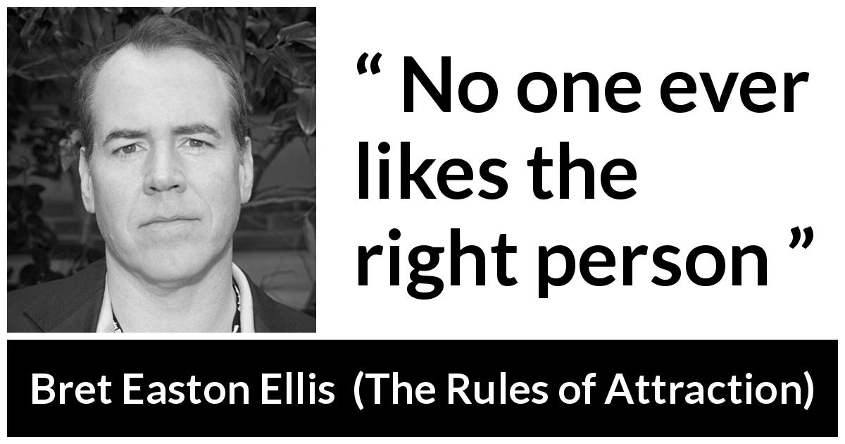 "Bret Easton Ellis about matching (""The Rules of Attraction"", 1987) - No one ever likes the right person"