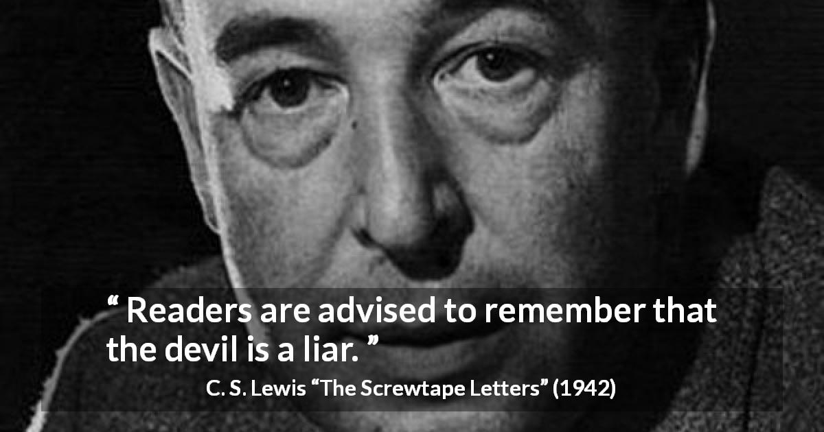 "C. S. Lewis about lie (""The Screwtape Letters"", 1942) - Readers are advised to remember that the devil is a liar."
