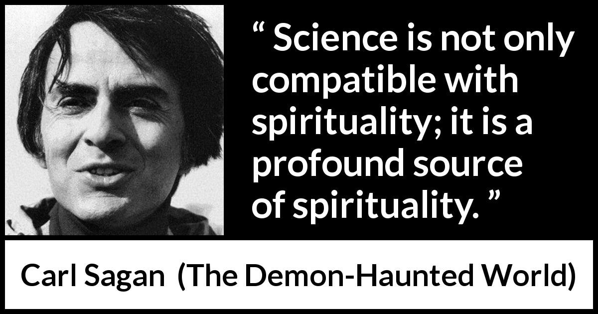 "Carl Sagan about science (""The Demon-Haunted World"", 1995) - Science is not only compatible with spirituality; it is a profound source of spirituality."