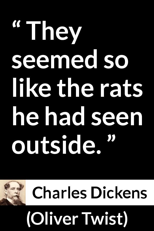 "Charles Dickens about misery (""Oliver Twist"", 1838) - They seemed so like the rats he had seen outside."