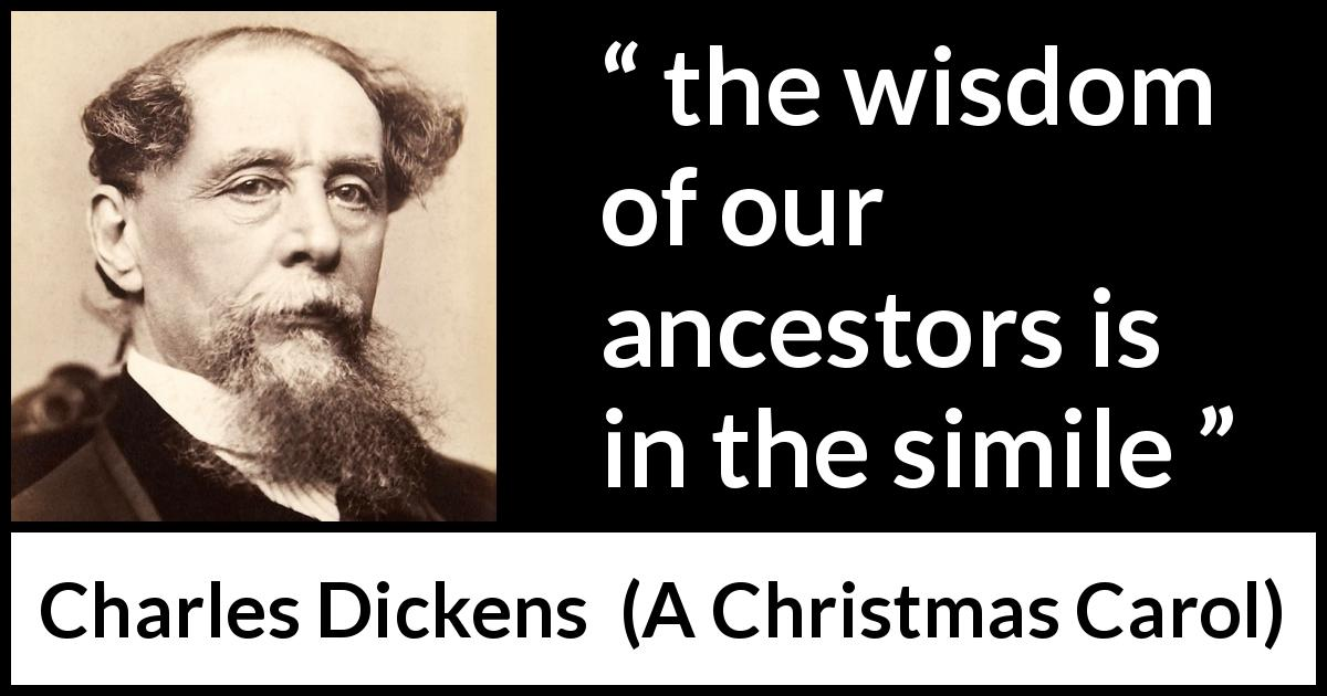 "Charles Dickens about wisdom (""A Christmas Carol"", 1843) - the wisdom of our ancestors is in the simile"
