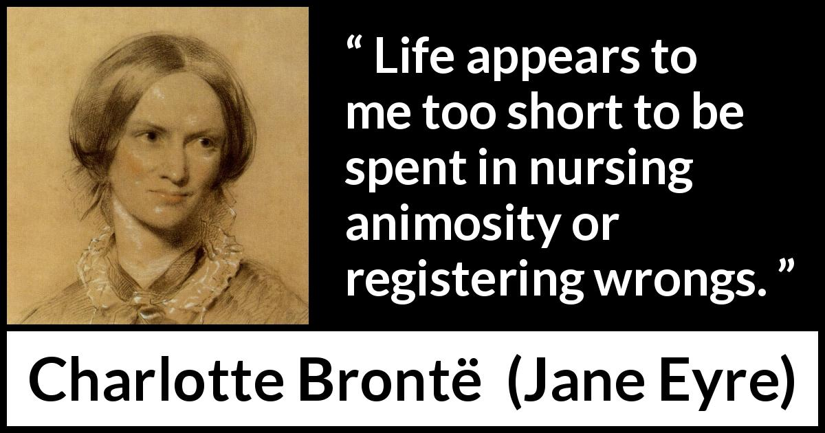 Life Appears To Me Too Short To Be Spent In Nursing Animosity Or
