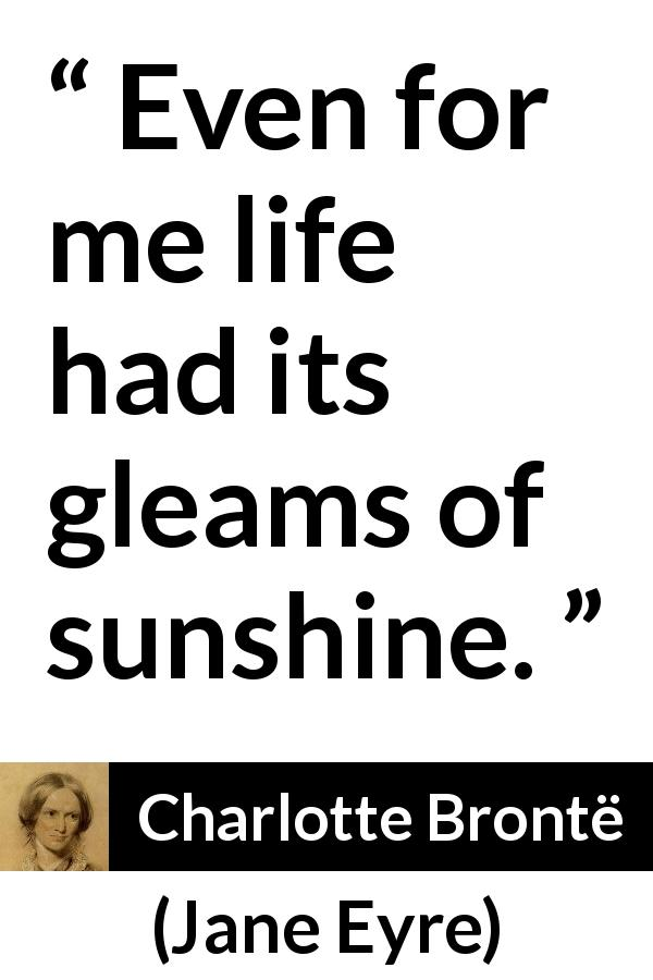 """Even For Me Life Had Its Gleams Of Sunshine"""" Kwize Custom Quotes Jane Eyre"""