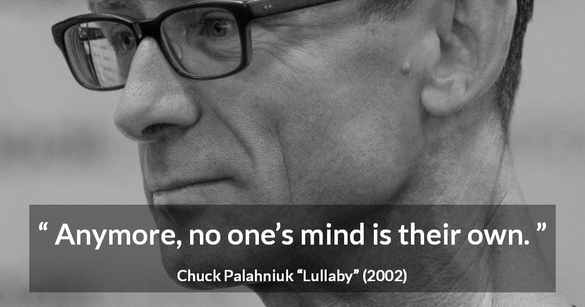 "Chuck Palahniuk about personality (""Lullaby"", 2002) - Anymore, no one's mind is their own."