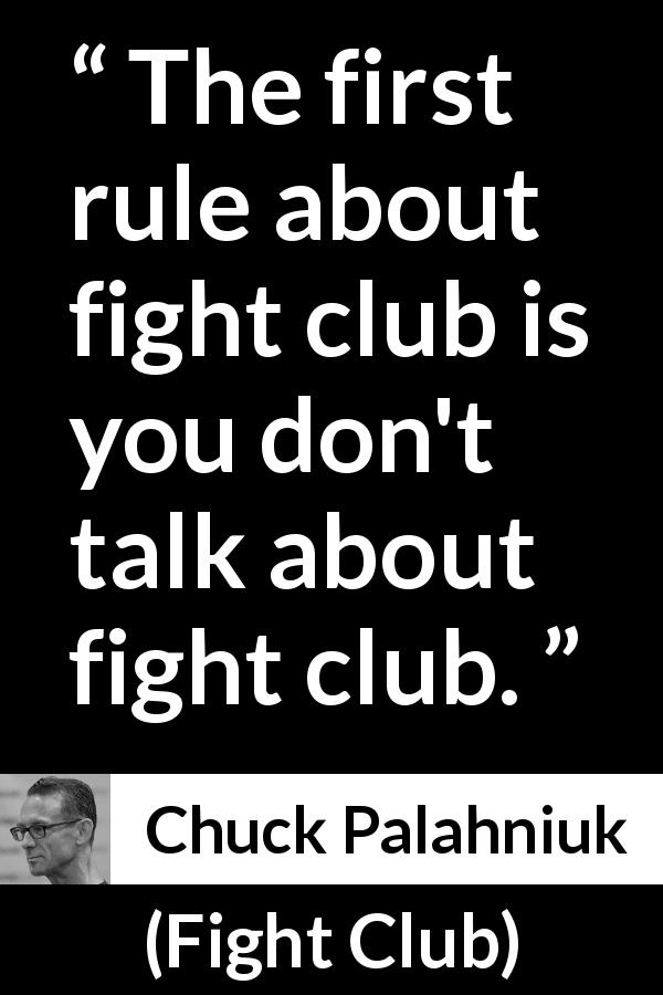 Chuck Palahniuk quote about secret from Fight Club (1996) - The first rule about fight club is you don't talk about fight club.