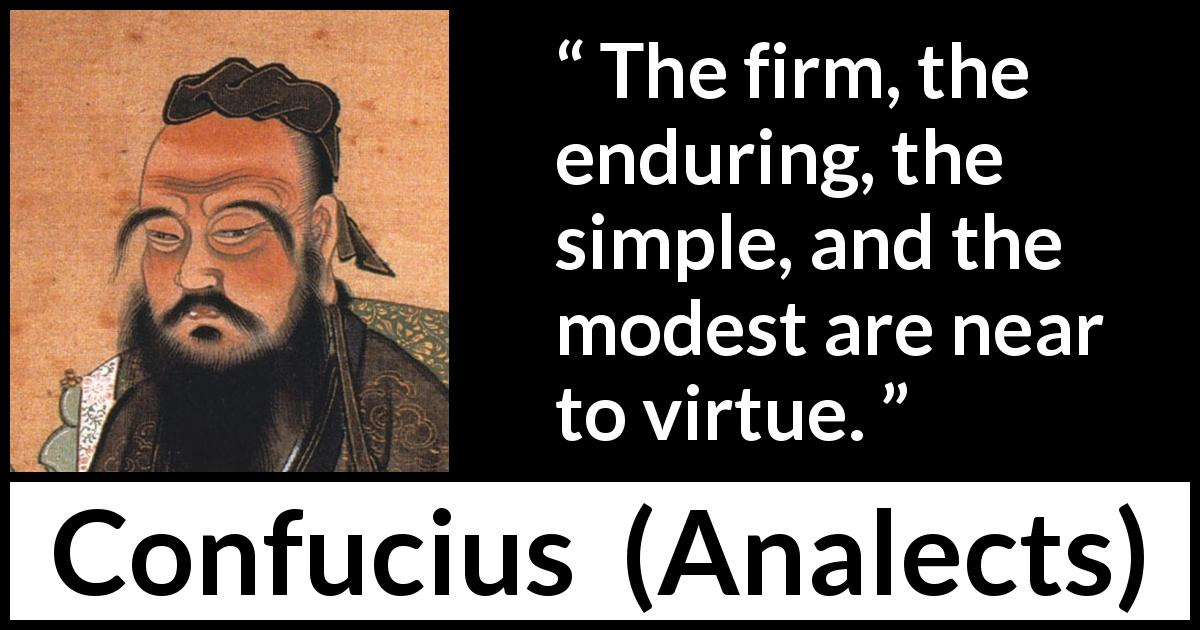 Confucius quote about modesty from Analects - The firm, the enduring, the simple, and the modest are near to virtue.