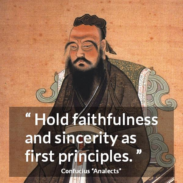 Confucius quote about sincerity from Analects - Hold faithfulness and sincerity as first principles.