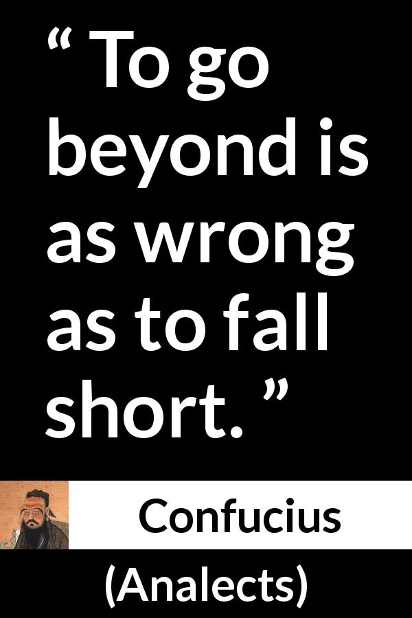 Confucius quote about wrong from Analects - To go beyond is as wrong as to fall short.