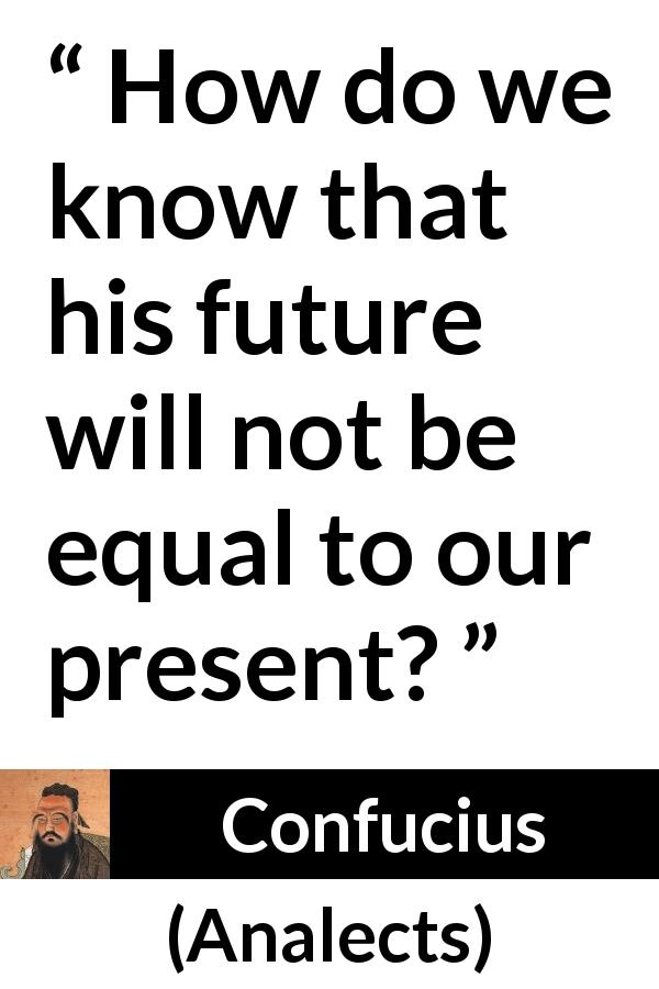 "Confucius about youth (""Analects"") - How do we know that his future will not be equal to our present?"