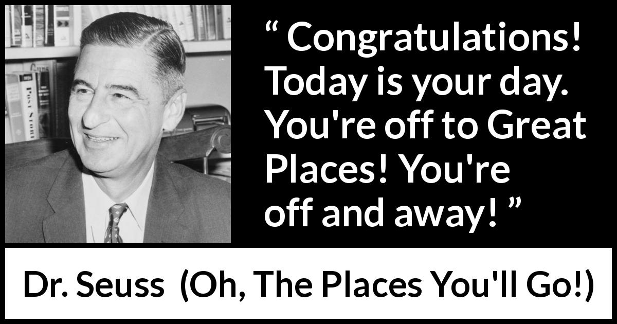Dr. Seuss - Oh, The Places You'll Go! - Congratulations! Today is your day. You're off to Great Places! You're off and away!