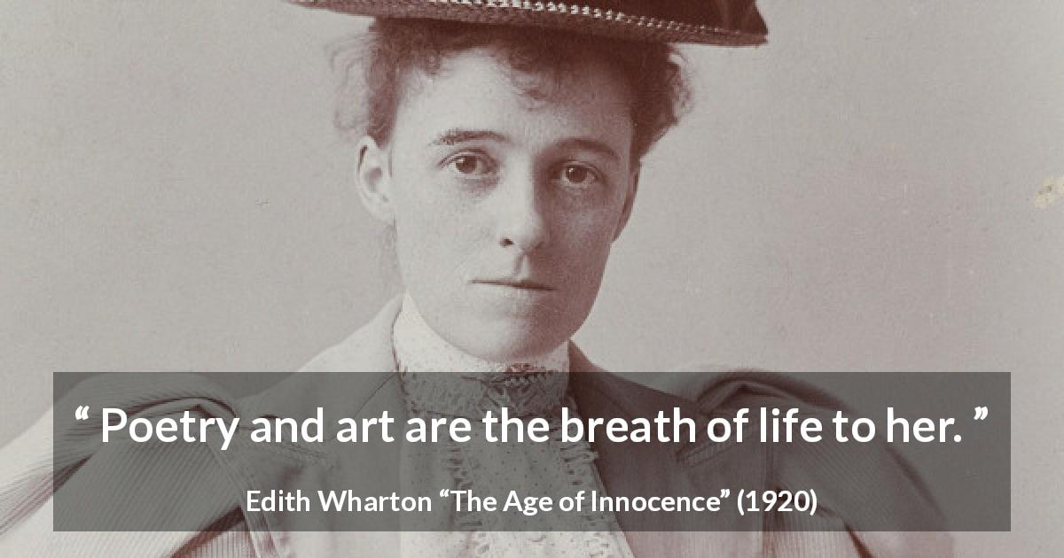 "Edith Wharton about life (""The Age of Innocence"", 1920) - Poetry and art are the breath of life to her."