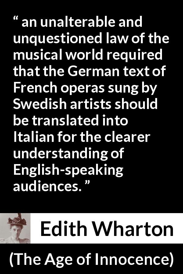 "Edith Wharton about music (""The Age of Innocence"", 1920) - an unalterable and unquestioned law of the musical world required that the German text of French operas sung by Swedish artists should be translated into Italian for the clearer understanding of English-speaking audiences."