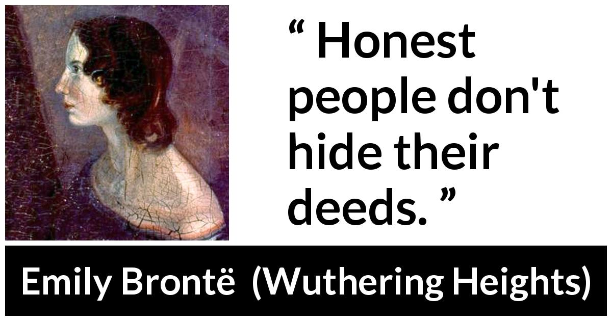 "Emily Brontë about hiding (""Wuthering Heights"", 1847) - Honest people don't hide their deeds."