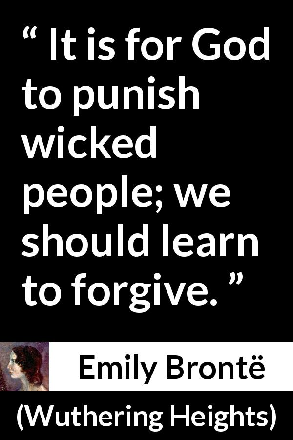 "Emily Brontë about punishment (""Wuthering Heights"", 1847) - It is for God to punish wicked people; we should learn to forgive."