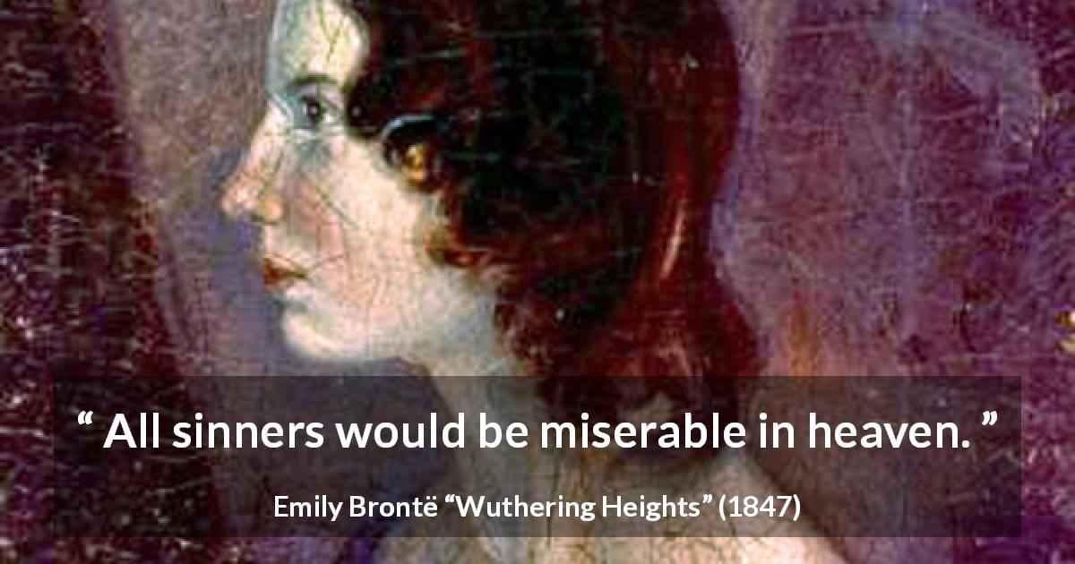 "Emily Brontë about sin (""Wuthering Heights"", 1847) - All sinners would be miserable in heaven."