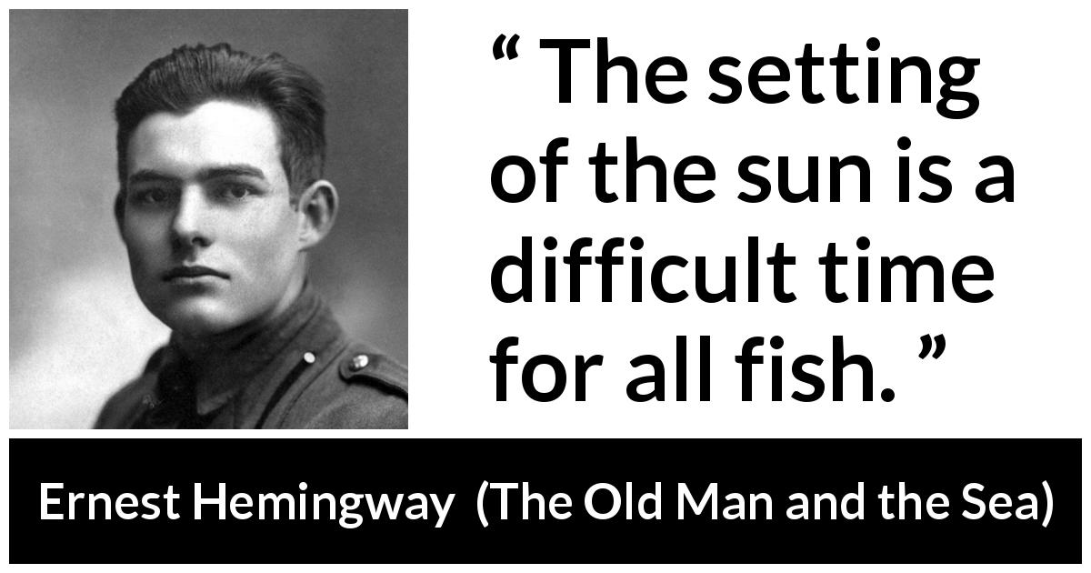 """Quote From Old Man And The Sea: """"The Setting Of The Sun Is A Difficult Time For All Fish"""