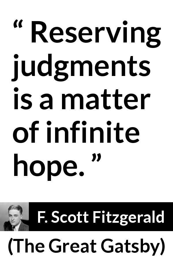 "F. Scott Fitzgerald about hope (""The Great Gatsby"", 1925) - Reserving judgments is a matter of infinite hope."
