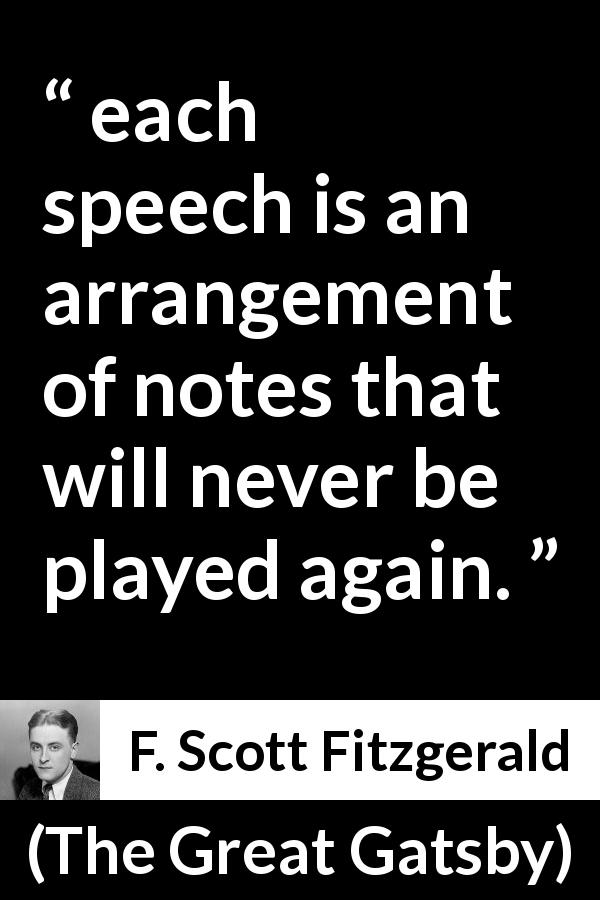 "F. Scott Fitzgerald about music (""The Great Gatsby"", 1925) - each speech is an arrangement of notes that will never be played again."
