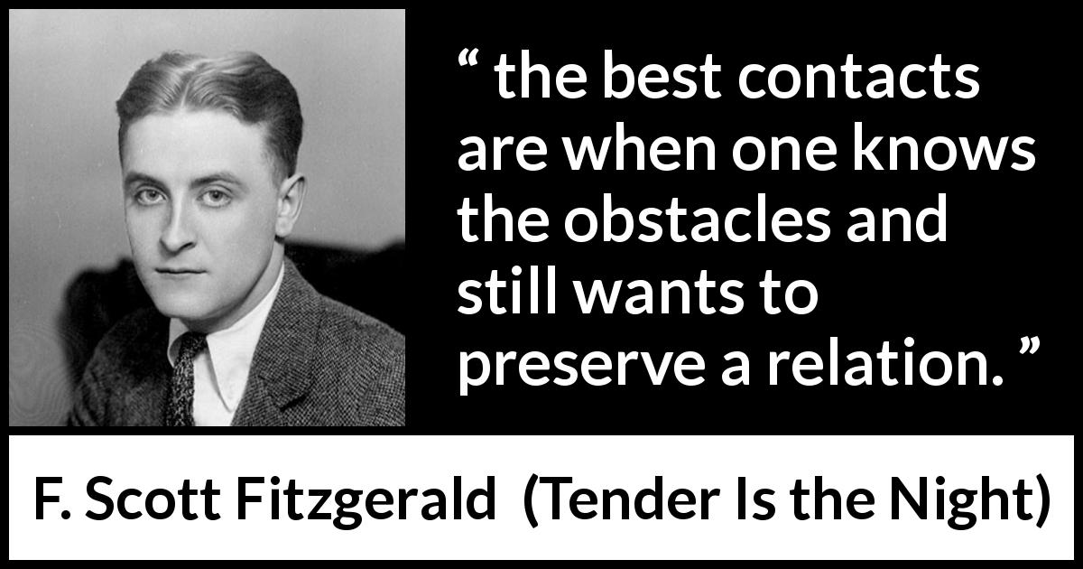 F. Scott Fitzgerald quote about relationship from Tender Is the Night (1934) - the best contacts are when one knows the obstacles and still wants to preserve a relation.