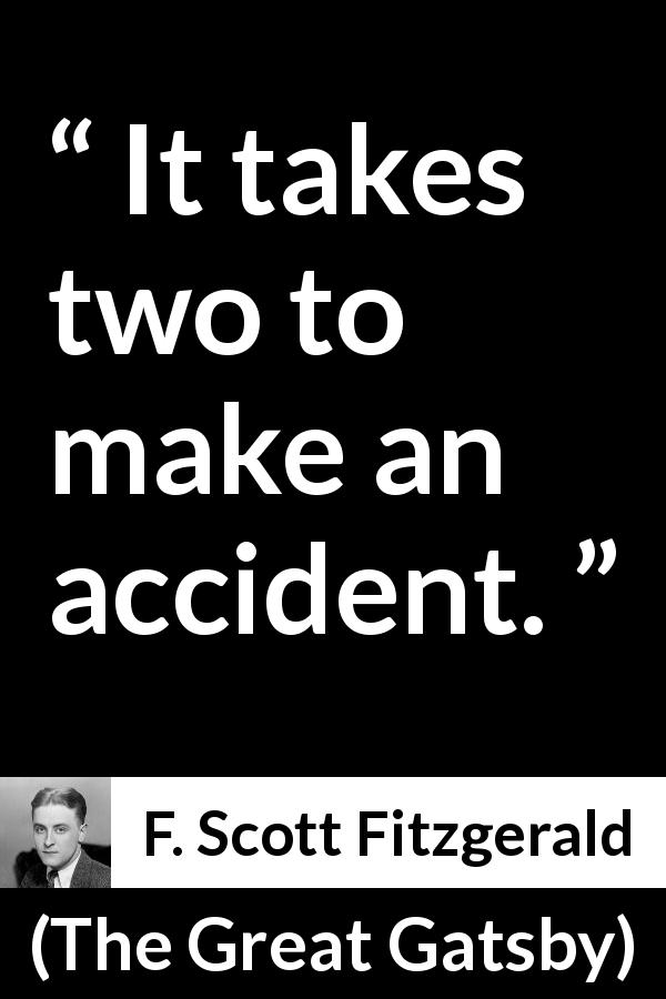 F. Scott Fitzgerald quote about responsibility from The Great Gatsby (1925) - It takes two to make an accident.
