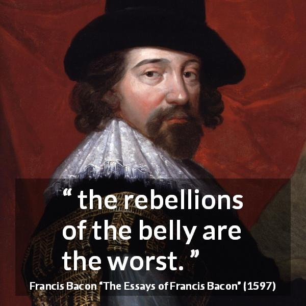 "Francis Bacon about poverty (""The Essays of Francis Bacon"", 1597) - the rebellions of the belly are the worst."