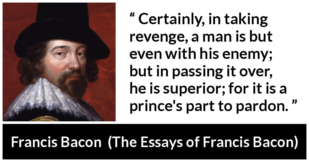 francis bacon revenge essay analysis Aeschylus's oresteia aeschylus oresteia and bacon, an in depth analysis as was discussed at the start of this essay, one cannot always accept francis bacon.