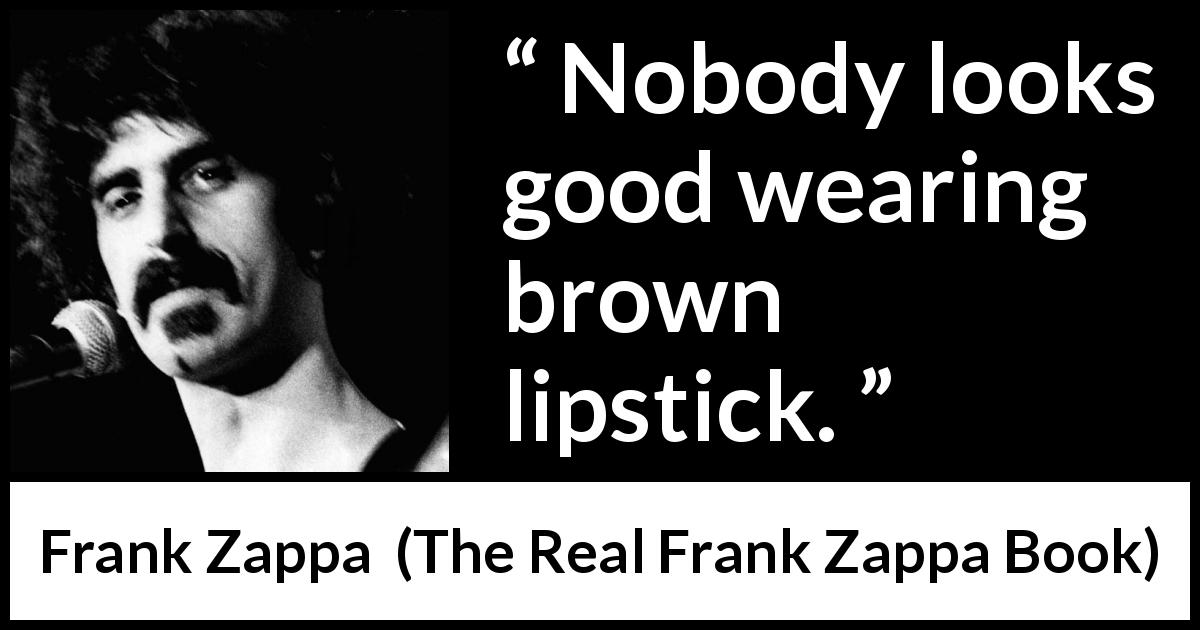 Frank Zappa - The Real Frank Zappa Book - Nobody looks good wearing brown lipstick.