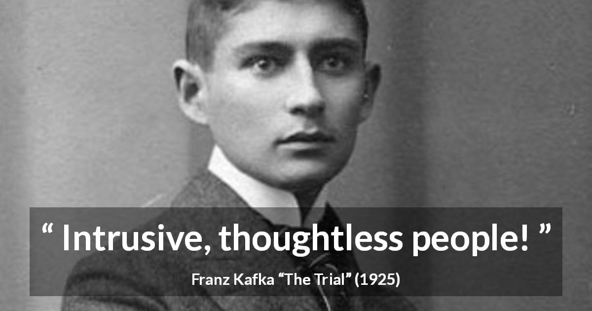 "Franz Kafka about privacy (""The Trial"", 1925) - Intrusive, thoughtless people!"