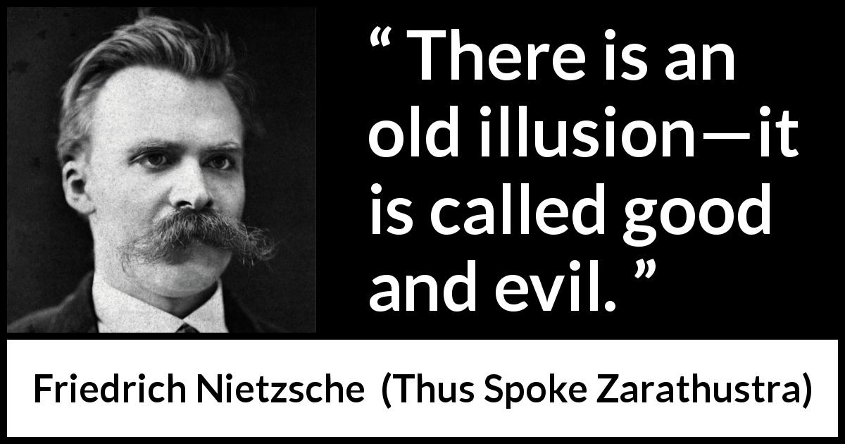 Friedrich Nietzsche quote about evil from Thus Spoke Zarathustra (1891) - There is an old illusion—it is called good and evil.